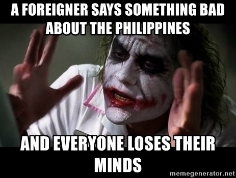 joker mind loss - A foreigner says something bad about the Philippines AND EVERYONE LOSES THEIR MINDS