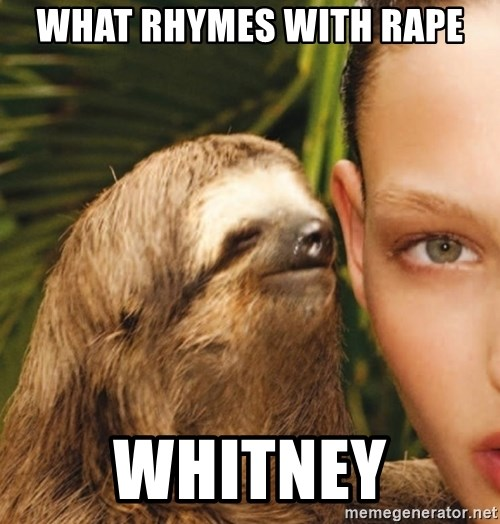 The Rape Sloth - what rhymes with rape Whitney