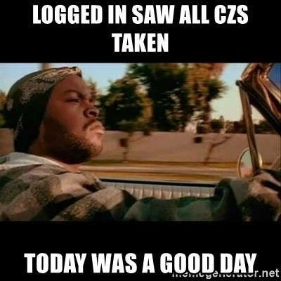 Ice Cube- Today was a Good day - Logged in saw all czs taken today was a good day
