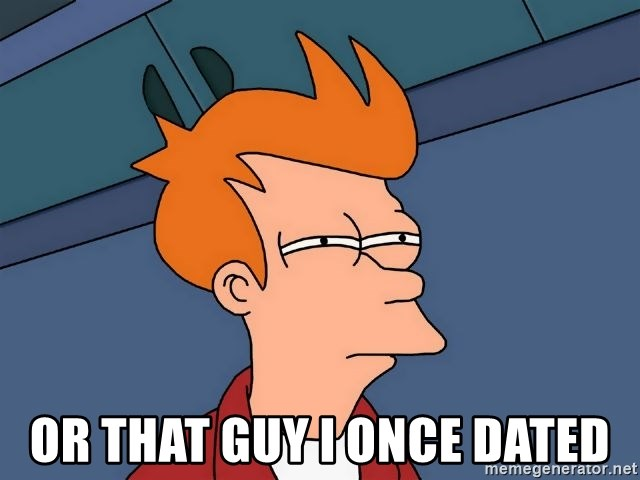 Futurama Fry -  or that guy i once dated