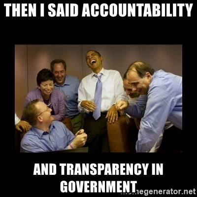 obama laughing  - Then I said Accountability and transparency in government