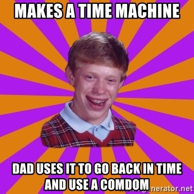 Unlucky Brian Strikes Again - MAKES A TIME MACHINE  DAD USES IT TO GO BACK IN TIME AND USE A COMDOM