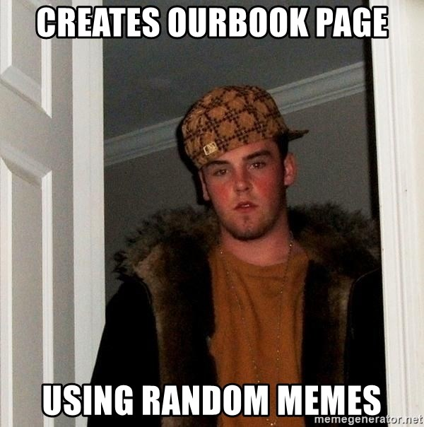 Scumbag Steve - creates ourbook page using random memes