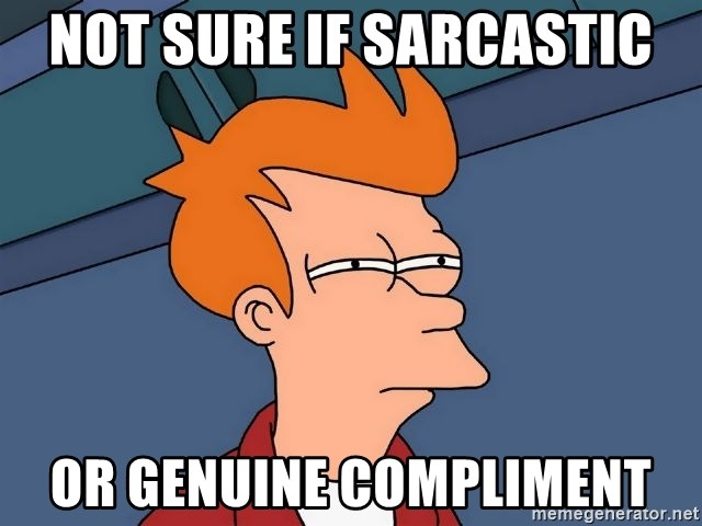 Futurama Fry - Not sure if sarcastic Or genuine compliment