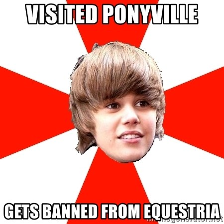 Justin Bieber - Visited Ponyville Gets banned from equestria
