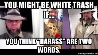 """white trash phlash misericord tracy sharp baer - You might be white trash if.... You think """"harass"""" are two words."""