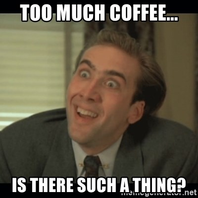 Nick Cage - Too much coffee... is there such a thing?