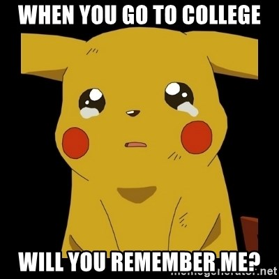 Pikachu crying - When you go to college will you remember me?