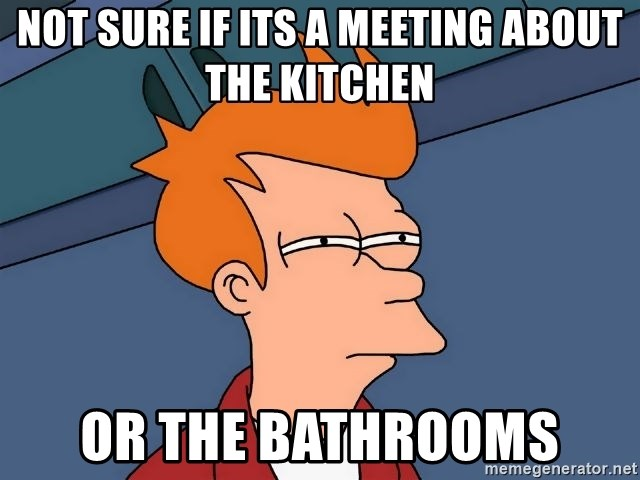 Futurama Fry - Not sure if its a meeting about the kitchen or the bathrooms