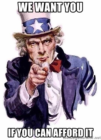 Uncle Sam Says - We want you If yOu can afford it