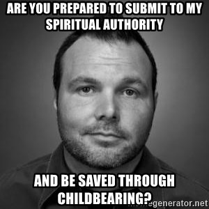 Mark Driscoll - Are you prepared to submit to my spiritual authority and be saved through childbearing?