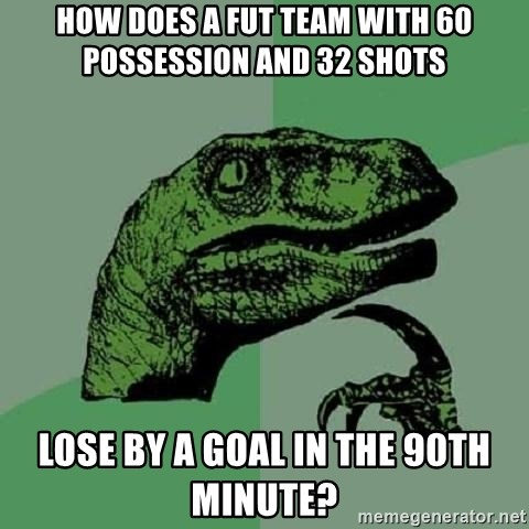 Philosoraptor - How does a fut team with 60 possession and 32 shots lose by a goal in the 90th minute?