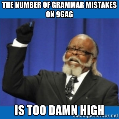 Too damn high - The number of grammar mistakes on 9gag is too damn high