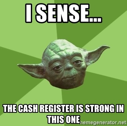 Advice Yoda Gives - i sense... the cash register is strong in this one