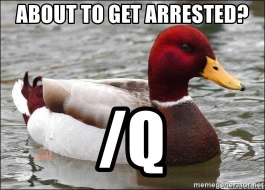 Malicious advice mallard - About to get arrested? /q