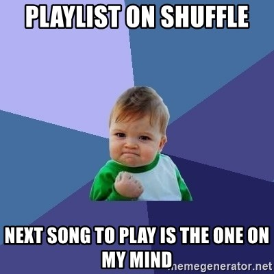 Success Kid - playlist on shuffle next song to play is the one on my mind
