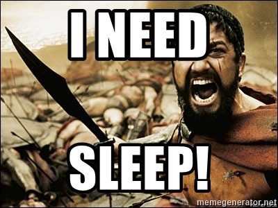 This Is Sparta Meme - I need Sleep!