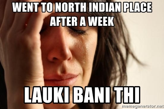 First World Problems - went to north indian place after a week lauki bani thi