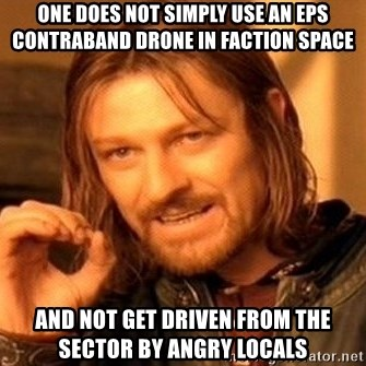 One Does Not Simply - one does not simply use an Eps contraband drone in faction space and not get driven from the sector by angry locals