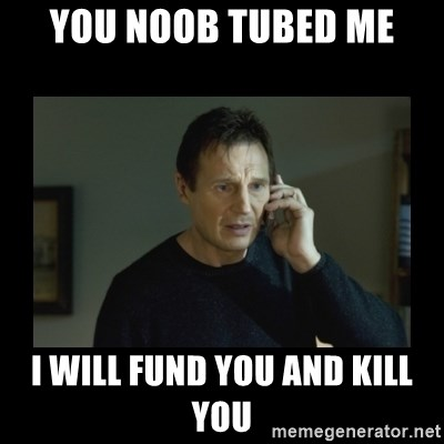I will find you and kill you - YOU NOOB TUBED ME I WILL FUND YOU AND KILL YOU