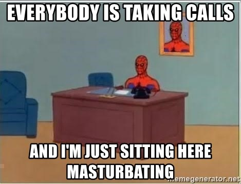 Spiderman Desk - Everybody is taking calls and i'm just sitting here masturbating