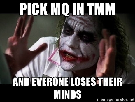 joker mind loss - Pick mq in tmm and everone loses their minds