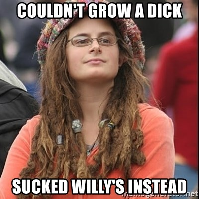 College Liberal - Couldn't Grow a dick sucked willy's instead