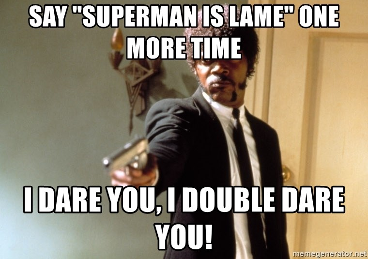 "Samuel L Jackson - Say ""superman is lame"" one more time i dare you, i double dare you!"