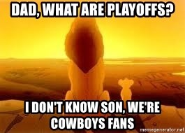 The Lion King - Dad, what are playoffs? i don't know son, we're cowboys fans