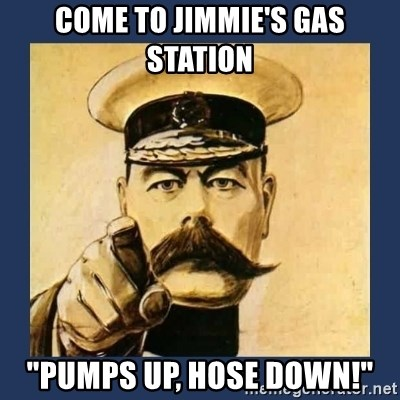 """your country needs you - Come to jimmie's gas station """"pumps up, hose down!"""""""