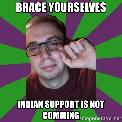 Meme Creator - Brace yourselves Indian support is not comming