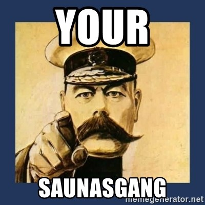 your country needs you - YOUR Saunasgang
