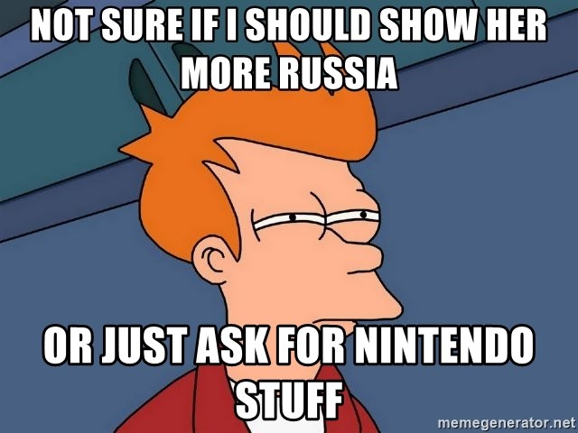 Futurama Fry - Not sure if I should show her more russia or just ask for nintendo stuff