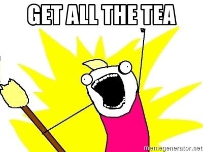 X ALL THE THINGS - get all the tea