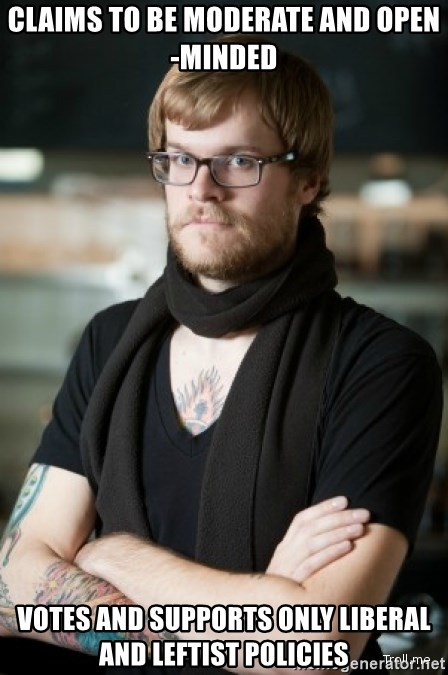 hipster Barista - CLAIMS TO BE MODERATE AND OPEN-MINDED vOTES AND SUPPORTS ONLY LIBERAL AND LEFTIST POLICIES