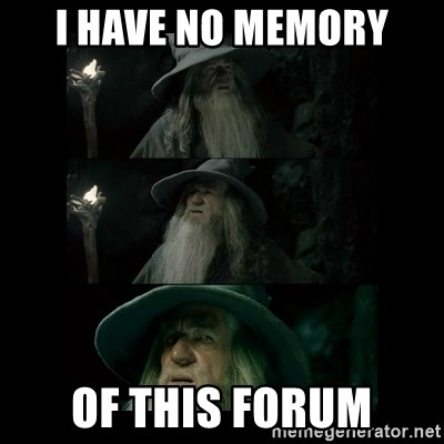 Confused Gandalf - i have no memory of this forum