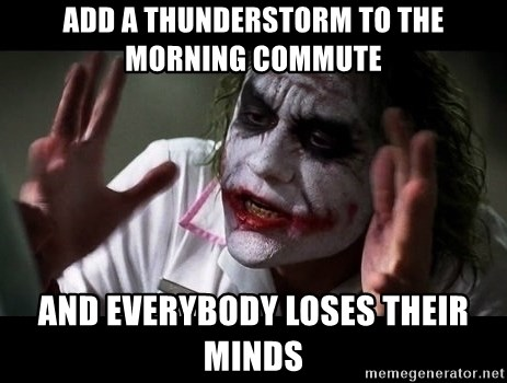 joker mind loss - Add a thunderstorm to the morning commute and everybody loses their minds