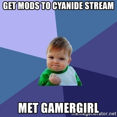 Success Kid - Get MODS TO CYANIDE STREAM MET GAMERGIRL