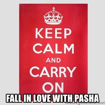 Keep Calm - fall in love with pasha