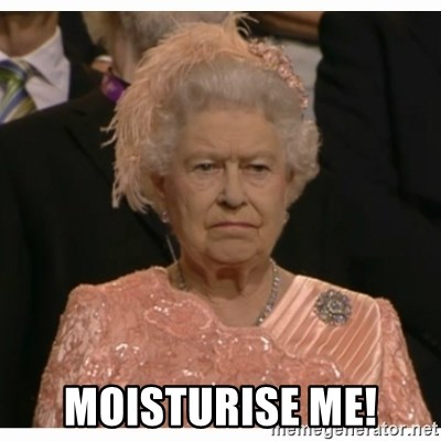 Unimpressed Queen -  moisturise me!