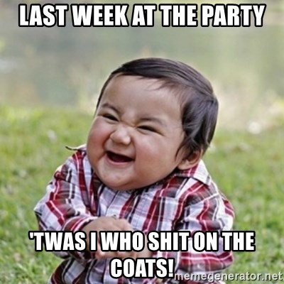 evil toddler kid2 - last week at the party 'twas i who shit on the coats!