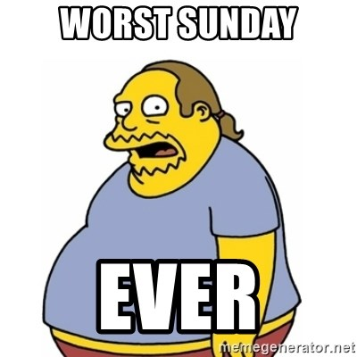 Comic Book Guy Worst Ever - worst sunday ever