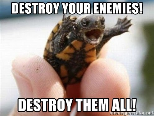 angry turtle - DESTROY YOUR ENEMIES! DESTROY THEM ALL!