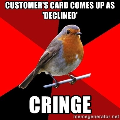 Retail Robin - customer's card comes up as 'declined' cringe