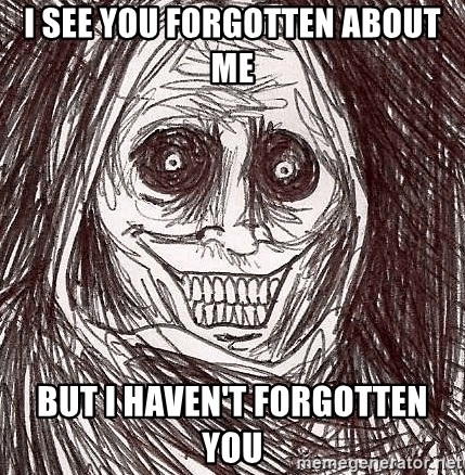 Horrifying Ghost - I see you forgotten about me But i haven't forgotten you