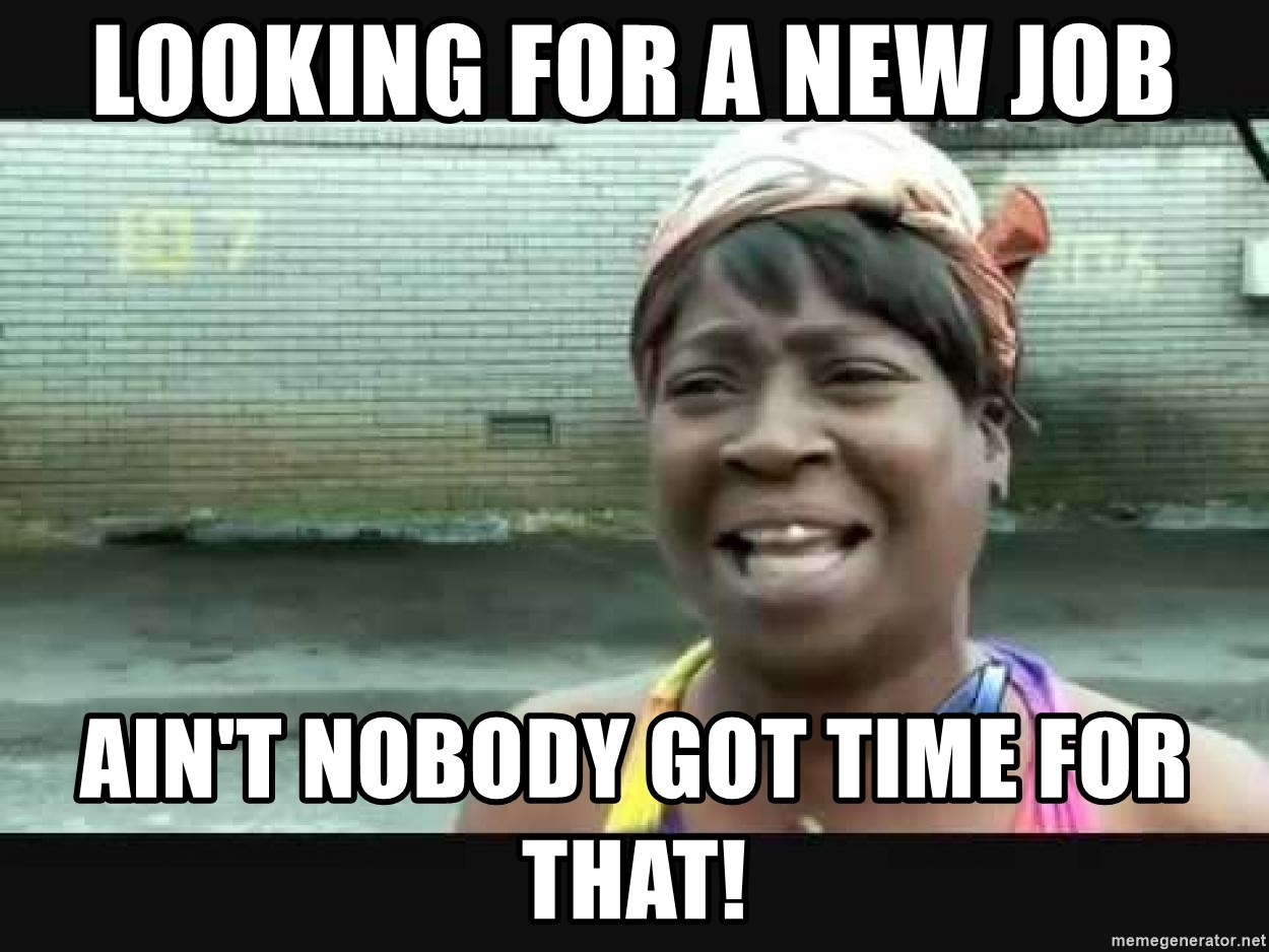 Sweet brown - looking for a new job ain't nobody got time for that!