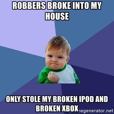 Success Kid - RobbeRs broke Into my house Only stole my broken iPod and broken xbox