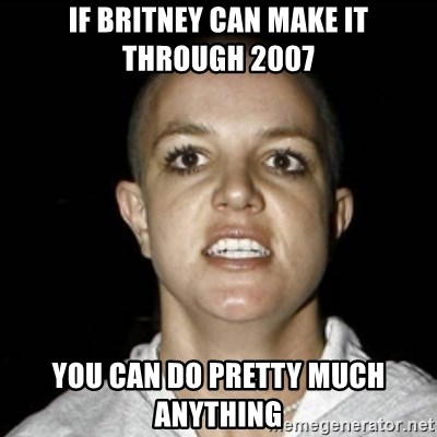 Bald Britney Spears - If britney can make it through 2007 you can do pretty much anything