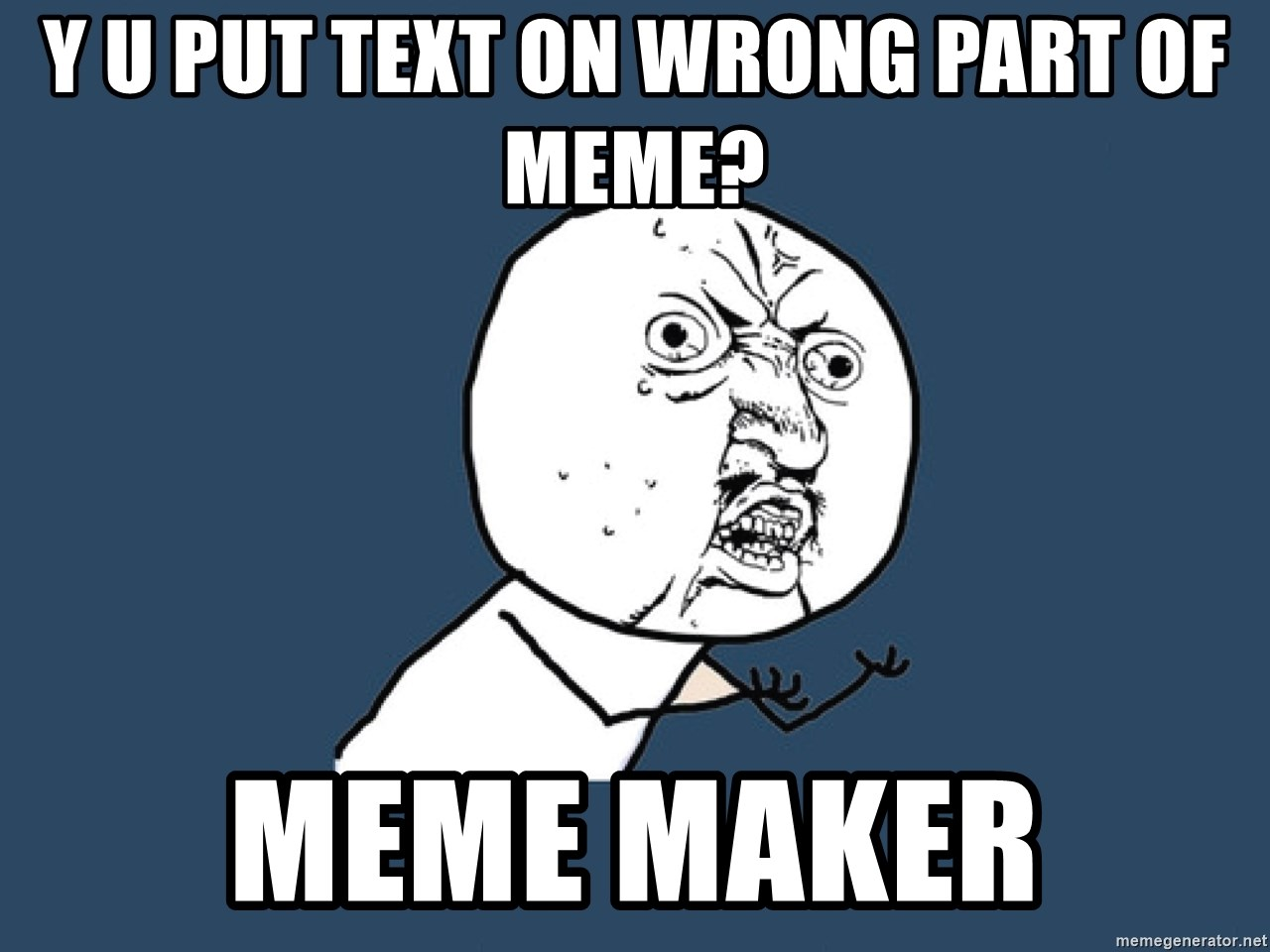 Y U No - y u put text on wrong part of meme? meme maker