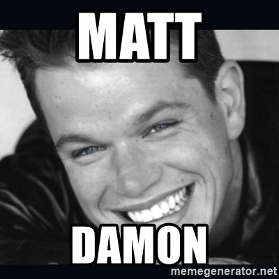 Matt Damon meme - matt damon